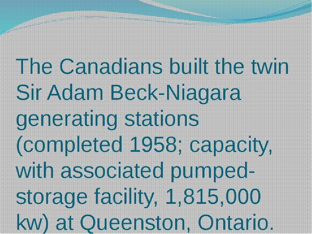 The Canadians built the twin Sir Adam Beck-Niagara generating stations (compl...