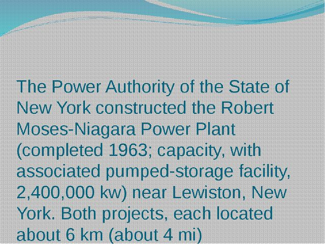 The Power Authority of the State of New York constructed the Robert Moses-Nia...