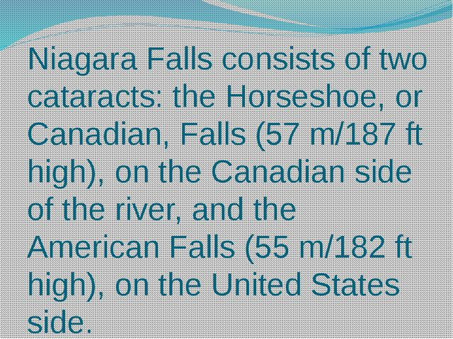 Niagara Falls consists of two cataracts: the Horseshoe, or Canadian, Falls (5...