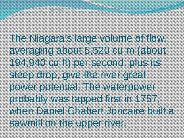 The Niagara's large volume of flow, averaging about 5,520 cu m (about 194,940...