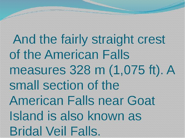 And the fairly straight crest of the American Falls measures 328 m (1,075 ft...