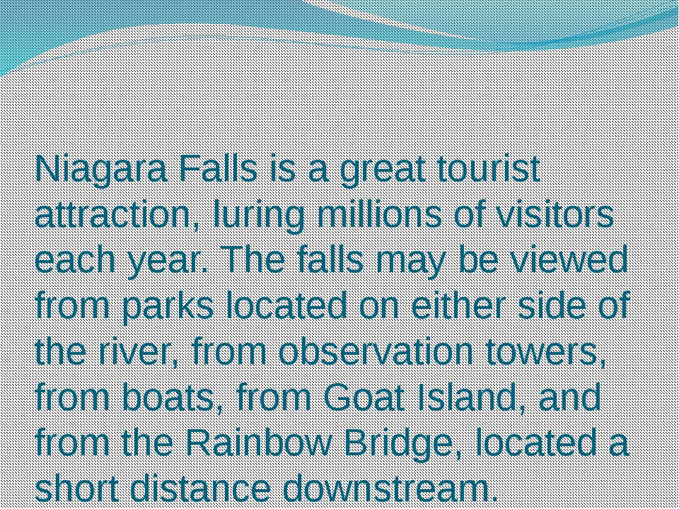 Niagara Falls is a great tourist attraction, luring millions of visitors each...