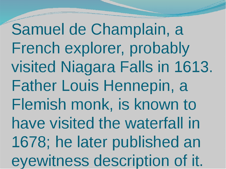 Samuel de Champlain, a French explorer, probably visited Niagara Falls in 161...