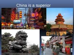 China is a superior country where the wealth of attractions and well-groomed