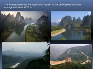 The Tibetan plateau is the largest and highest on the globe plateau with an a