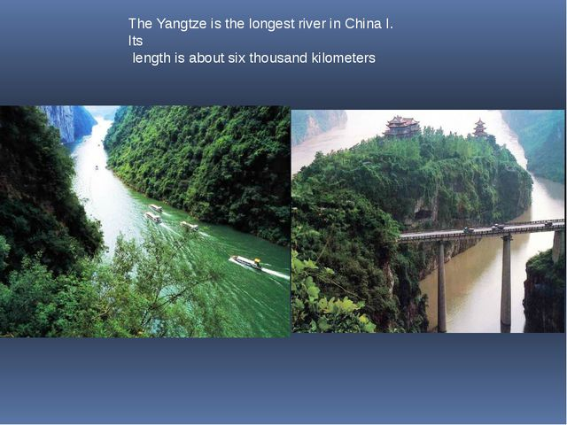 The Yangtze is the longest river in China I. Its length is about six thousand...