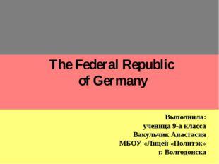 The Federal Republic of Germany Выполнила: ученица 9-а класса Вакульчик Анас