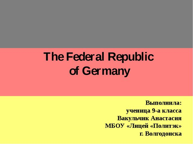 The Federal Republic of Germany Выполнила: ученица 9-а класса Вакульчик Анас...