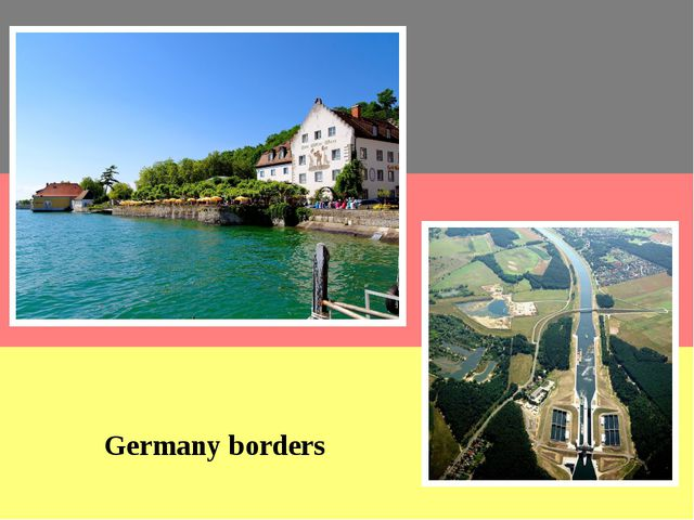 Germany borders Germany bordering the Baltic and North Seas. Bordered on the...