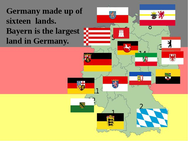 Germany made up of sixteen lands. Bayern is the largest land in Germany.