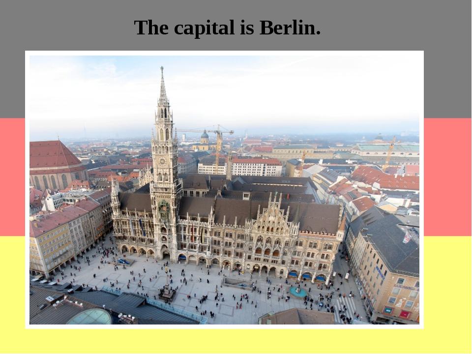 The capital is Berlin. The largest cities Hamburg, Munich, Cologne, Frankfurt...
