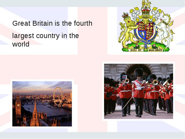 Great Britain is the fourth largest country in the world