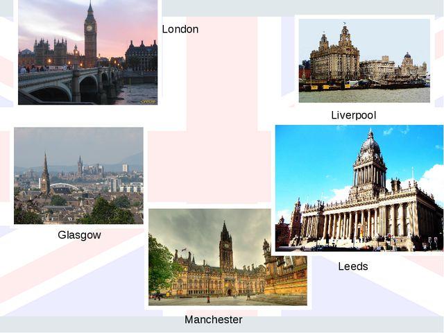 London Glasgow Liverpool Manchester Leeds