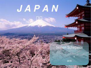 J A P A N 日本 Semen Schepalov 2016