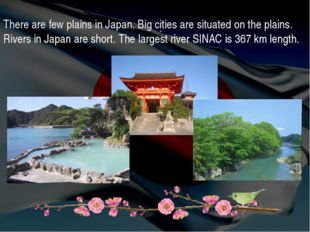 . There are few plains in Japan. Big cities are situated on the plains. River