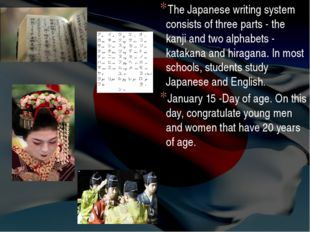 The Japanese writing system consists of three parts - the kanji and two alpha