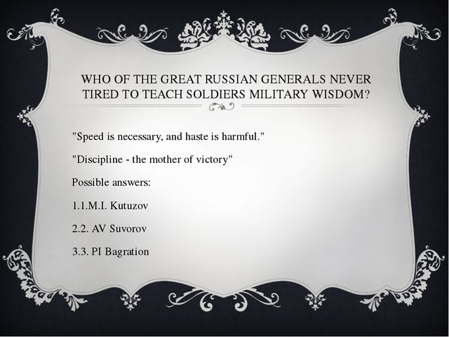 WHO OF THE GREAT RUSSIAN GENERALS NEVER TIRED TO TEACH SOLDIERS MILITARY WISD...