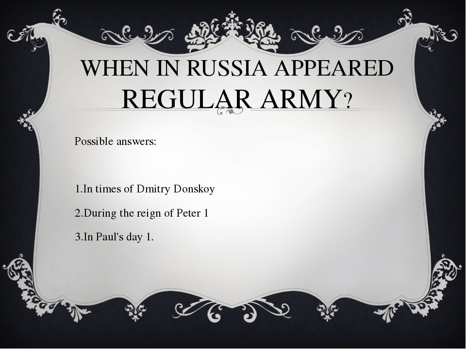 WHEN IN RUSSIA APPEARED REGULAR ARMY? Possible answers: In times of Dmitry Do...