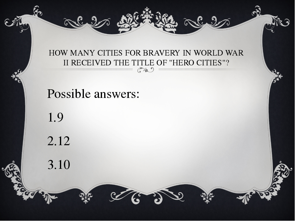 "HOW MANY CITIES FOR BRAVERY IN WORLD WAR II RECEIVED THE TITLE OF ""HERO CITIE..."