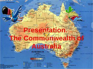 Presentation. The Commonwealth of Australia
