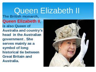 The British monarch, Queen Elizabeth II, is also Queen of Australia and count