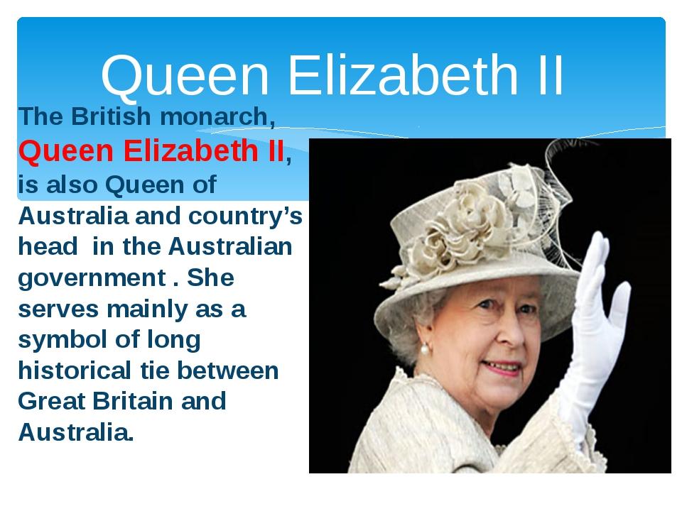 The British monarch, Queen Elizabeth II, is also Queen of Australia and count...