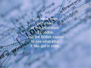 You have seen just a few of the attractions of London. Visit the British capi