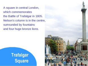 Trafalgar Square A square in central London, which commemorates the Battle of