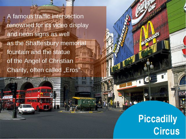 Piccadilly Circus A famous traffic intersection renowned for its video displa...