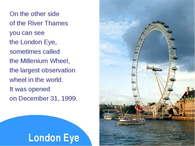 On the other side of the River Thames you can see the London Eye, sometimes c...