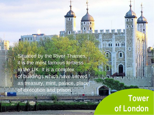 Tower of London Situated by the River Thames, it is the most famous fortress...
