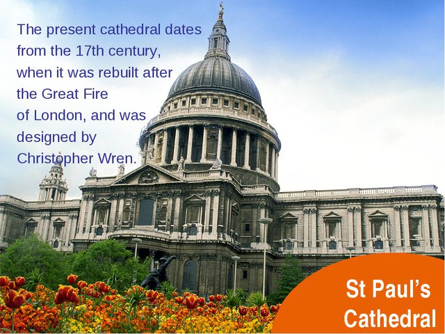 St Paul's Cathedral The present cathedral dates from the 17th century, when i...