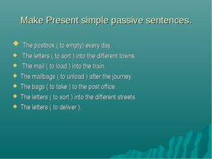 Make Present simple passive sentences. The postbox ( to empty) every day. The
