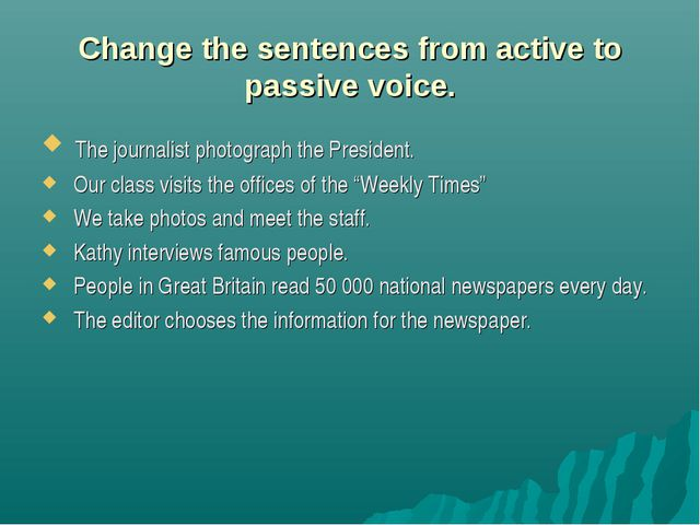 Change the sentences from active to passive voice. The journalist photograph...