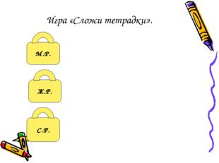 Ж.Р. М.Р. С.Р. Игра «Сложи тетрадки».