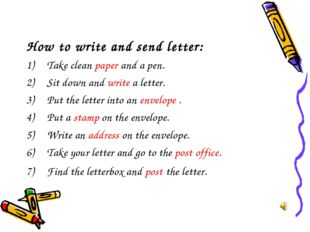 How to write and send letter: Take clean paper and a pen. Sit down and write