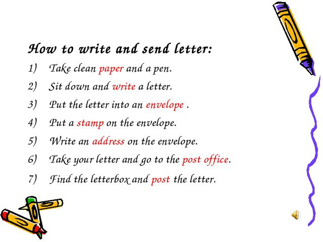How to write and send letter: Take clean paper and a pen. Sit down and write...