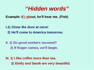 """""""Hidden words"""" Example: If I shout, he'll hear me. (Fish) I.1) Close the door"""