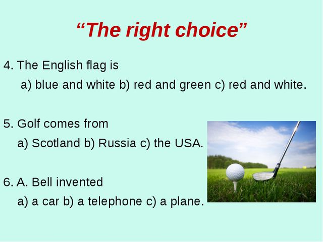 """""""The right choice"""" 4. The English flag is a) blue and white b) red and green..."""
