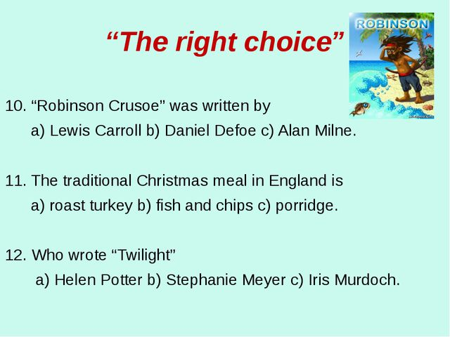 """""""The right choice"""" 10. """"Robinson Crusoe"""" was written by a) Lewis Carroll b) D..."""