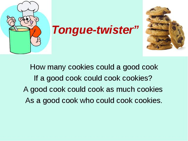"""""""Tongue-twister"""" How many cookies could a good cook If a good cook could cook..."""