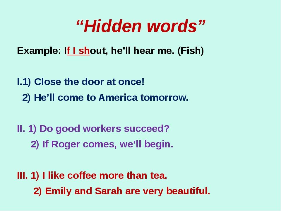 """""""Hidden words"""" Example: If I shout, he'll hear me. (Fish) I.1) Close the door..."""
