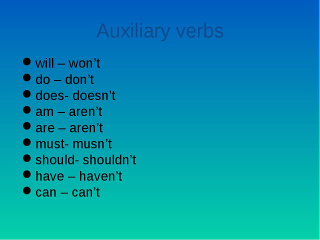 Auxiliary verbs will – won't do – don't does- doesn't am – aren't are – aren'...