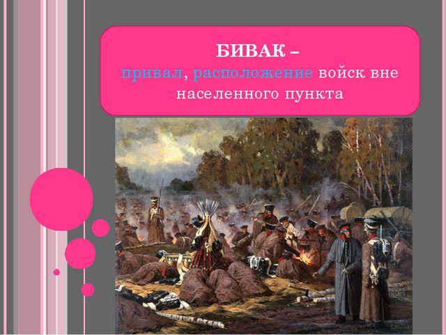 БИВАК – привал, расположение войск вне населенного пункта