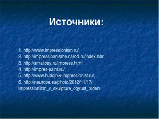 1. http://www.impressionism.ru/; 2. http://impressionnisme.narod.ru/index.htm