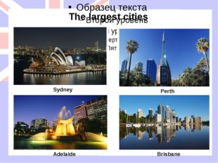 The largest cities Sydney Adelaide Brisbane Perth The largest cities are Sydn
