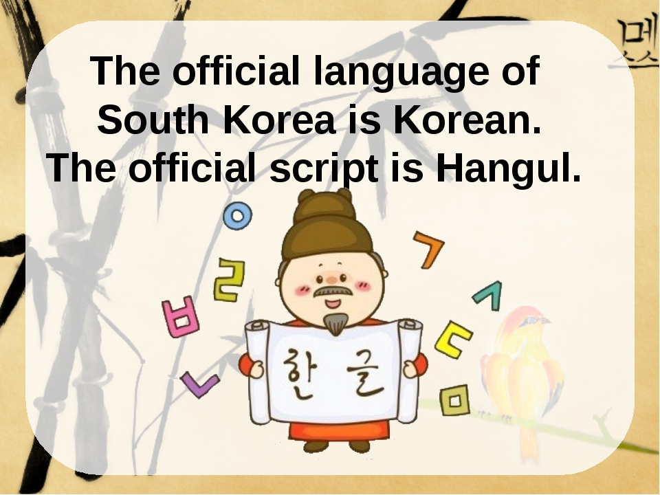 The official language of South Korea is Korean. The official script is Hangul...