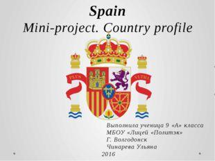 Spain Mini-project. Country profile Выполнила ученица 9 «А» класса МБОУ «Лице
