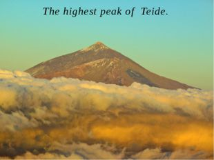 The highest peak of Teide. It is located on the island of Tenerife. Reaches a