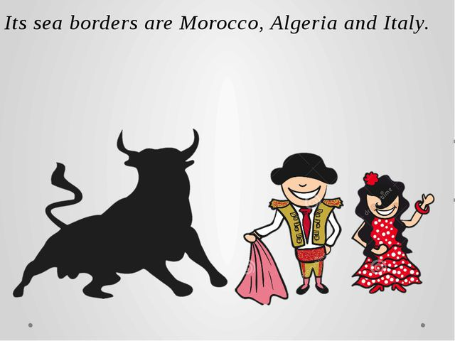 Its sea borders are Morocco, Algeria and Italy. It borders with Portugal, Fra...
